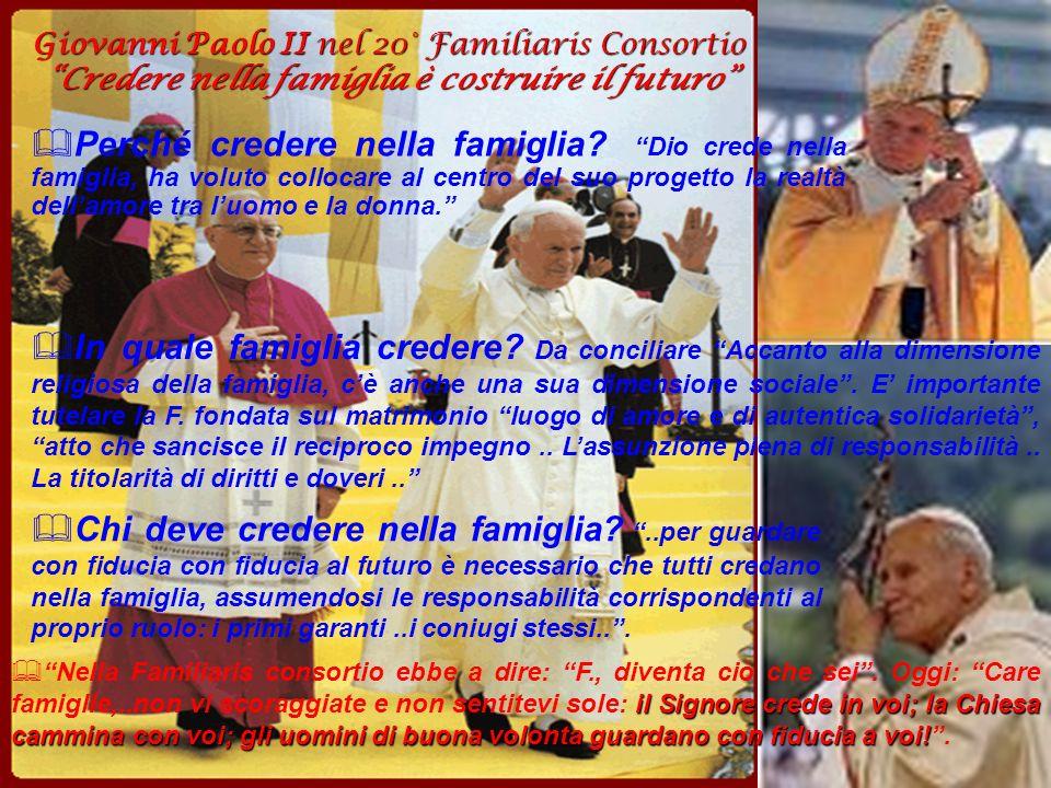 Giovanni Paolo II nel 20° Familiaris Consortio Credere nella famiglia è costruire il futuro Perché credere nella famiglia? Dio crede nella famiglia, h