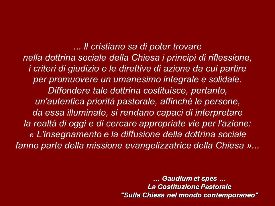 ... Il cristiano sa di poter trovare nella dottrina sociale della Chiesa i principi di riflessione, i criteri di giudizio e le direttive di azione da