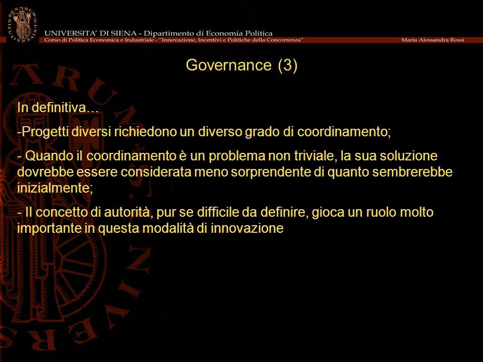 Governance (3) In definitiva… -Progetti diversi richiedono un diverso grado di coordinamento; - Quando il coordinamento è un problema non triviale, la