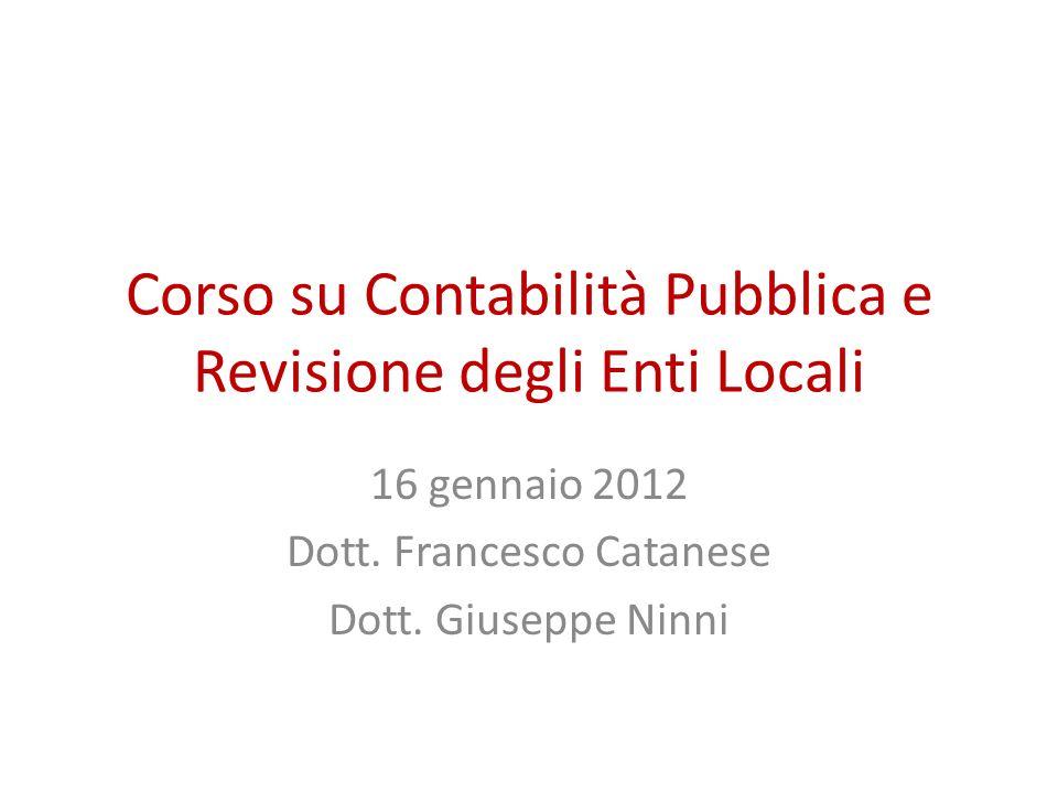 Corso su Contabilità Pubblica e Revisione degli Enti Locali 16 gennaio 2012 Dott. Francesco Catanese Dott. Giuseppe Ninni