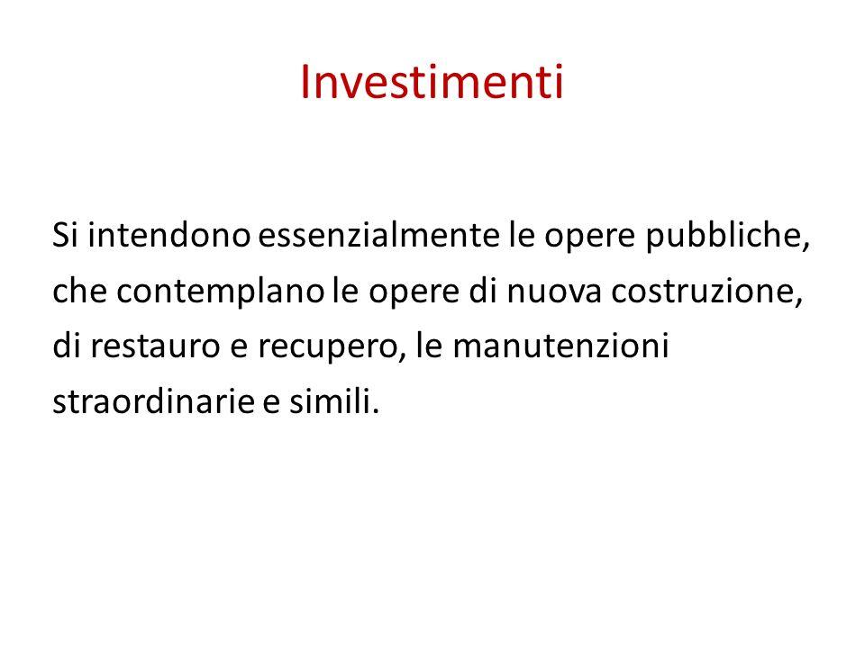 Investimenti Si intendono essenzialmente le opere pubbliche, che contemplano le opere di nuova costruzione, di restauro e recupero, le manutenzioni straordinarie e simili.