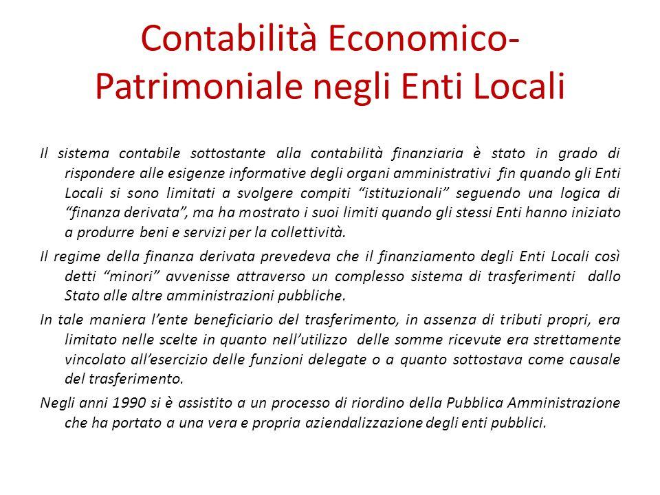 Contabilità Economico- Patrimoniale negli Enti Locali Il sistema contabile sottostante alla contabilità finanziaria è stato in grado di rispondere all