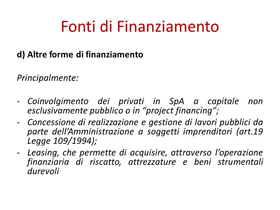 Fonti di Finanziamento d) Altre forme di finanziamento Principalmente: -Coinvolgimento dei privati in SpA a capitale non esclusivamente pubblico o in