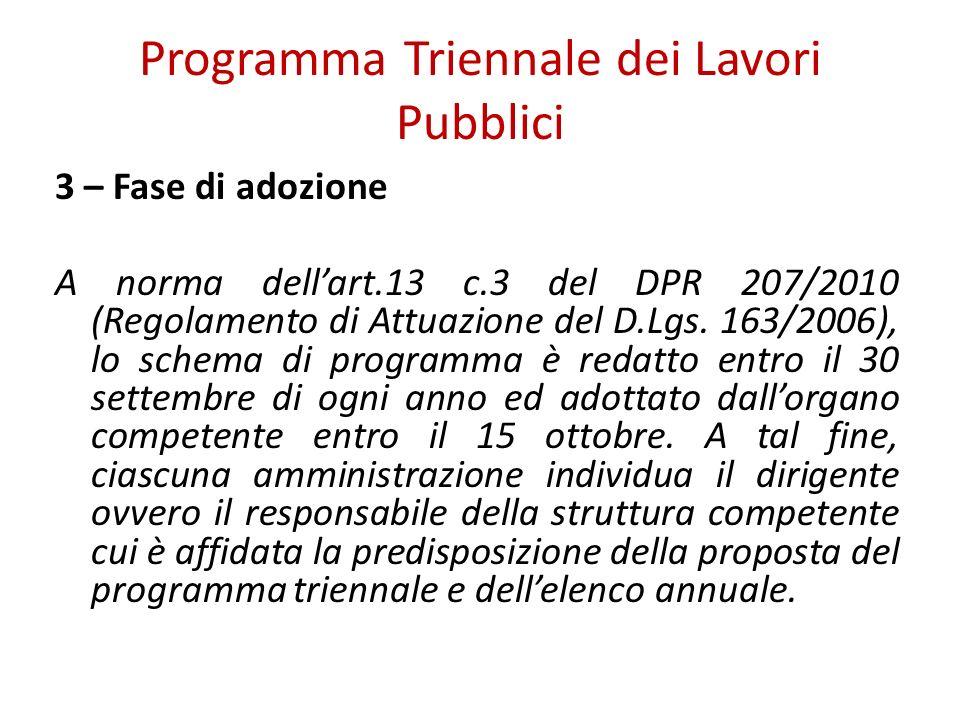 Programma Triennale dei Lavori Pubblici 3 – Fase di adozione A norma dellart.13 c.3 del DPR 207/2010 (Regolamento di Attuazione del D.Lgs. 163/2006),