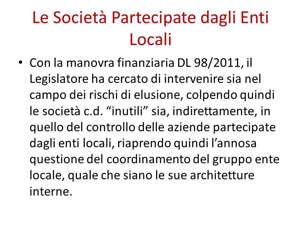 Le Società Partecipate dagli Enti Locali Con la manovra finanziaria DL 98/2011, il Legislatore ha cercato di intervenire sia nel campo dei rischi di elusione, colpendo quindi le società c.d.