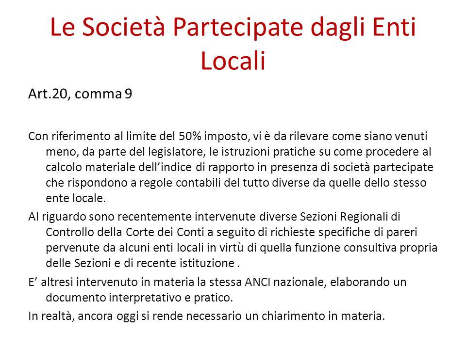 Le Società Partecipate dagli Enti Locali Art.20, comma 9 Con riferimento al limite del 50% imposto, vi è da rilevare come siano venuti meno, da parte