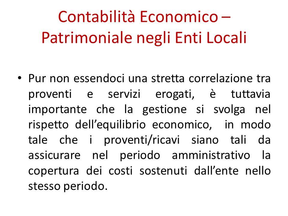 Contabilità Economico – Patrimoniale negli Enti Locali Pur non essendoci una stretta correlazione tra proventi e servizi erogati, è tuttavia important