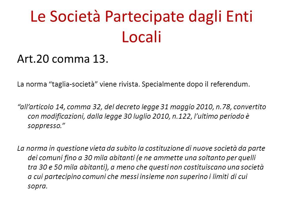 Le Società Partecipate dagli Enti Locali Art.20 comma 13. La norma taglia-società viene rivista. Specialmente dopo il referendum. allarticolo 14, comm