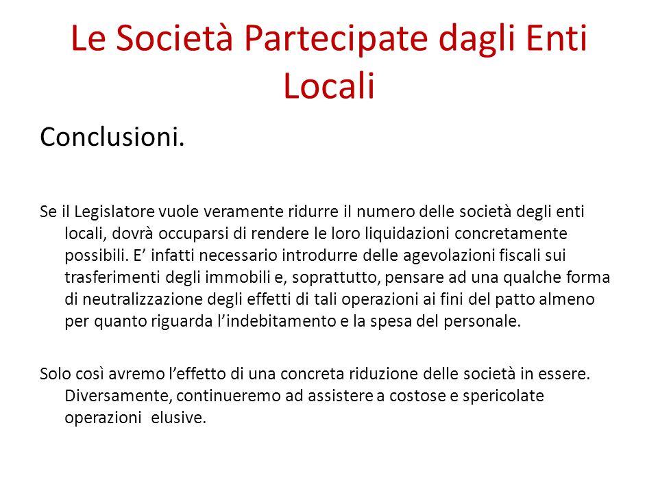 Le Società Partecipate dagli Enti Locali Conclusioni. Se il Legislatore vuole veramente ridurre il numero delle società degli enti locali, dovrà occup