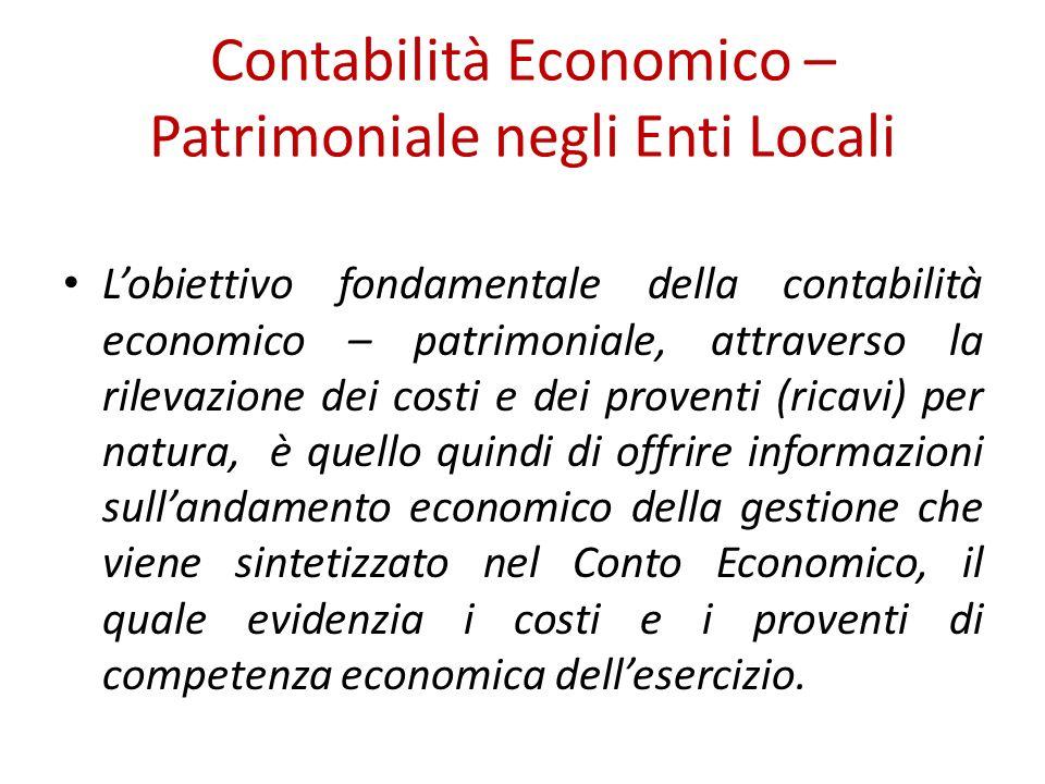 Contabilità Economico – Patrimoniale negli Enti Locali Lobiettivo fondamentale della contabilità economico – patrimoniale, attraverso la rilevazione d