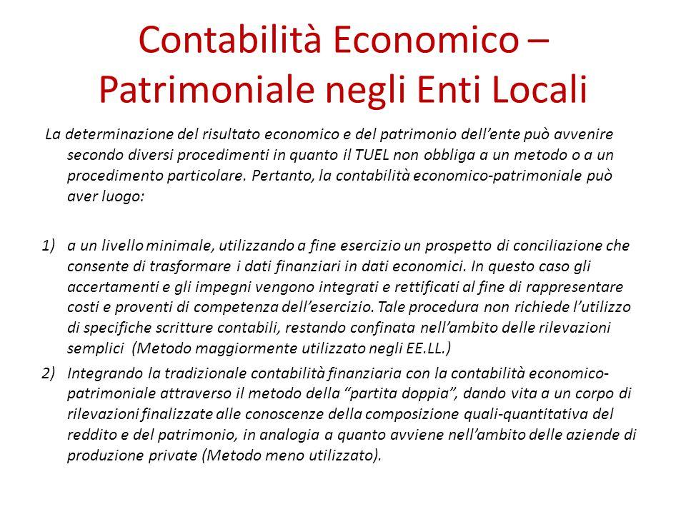 Contabilità Economico – Patrimoniale negli Enti Locali La determinazione del risultato economico e del patrimonio dellente può avvenire secondo diversi procedimenti in quanto il TUEL non obbliga a un metodo o a un procedimento particolare.