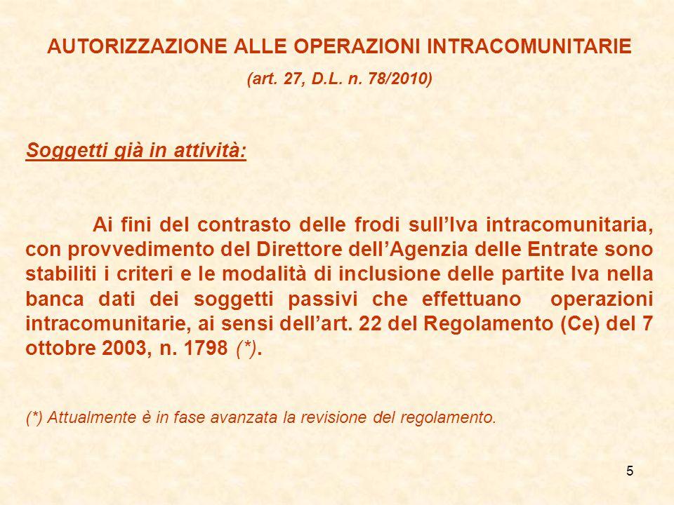 5 AUTORIZZAZIONE ALLE OPERAZIONI INTRACOMUNITARIE (art. 27, D.L. n. 78/2010) Soggetti già in attività: Ai fini del contrasto delle frodi sullIva intra