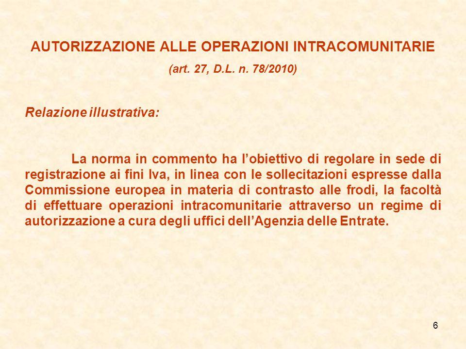 6 AUTORIZZAZIONE ALLE OPERAZIONI INTRACOMUNITARIE (art. 27, D.L. n. 78/2010) Relazione illustrativa: La norma in commento ha lobiettivo di regolare in