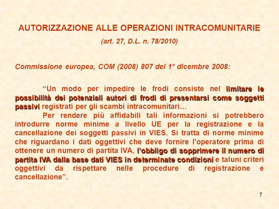 7 AUTORIZZAZIONE ALLE OPERAZIONI INTRACOMUNITARIE (art. 27, D.L. n. 78/2010) Commissione europea, COM (2008) 807 del 1° dicembre 2008: limitare le pos