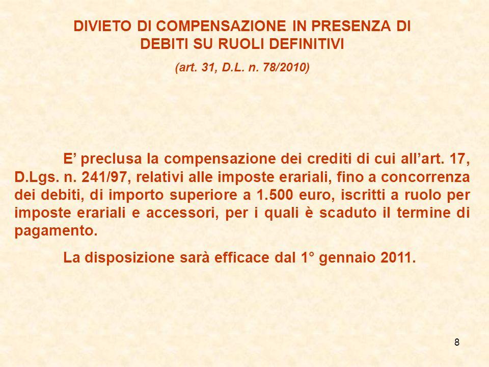 8 DIVIETO DI COMPENSAZIONE IN PRESENZA DI DEBITI SU RUOLI DEFINITIVI (art. 31, D.L. n. 78/2010) E preclusa la compensazione dei crediti di cui allart.