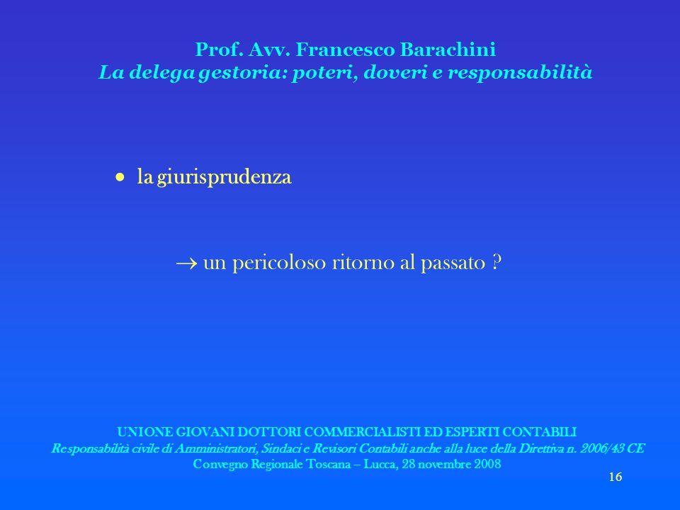 16 Prof. Avv. Francesco Barachini La delega gestoria: poteri, doveri e responsabilità la giurisprudenza un pericoloso ritorno al passato ? UNIONE GIOV