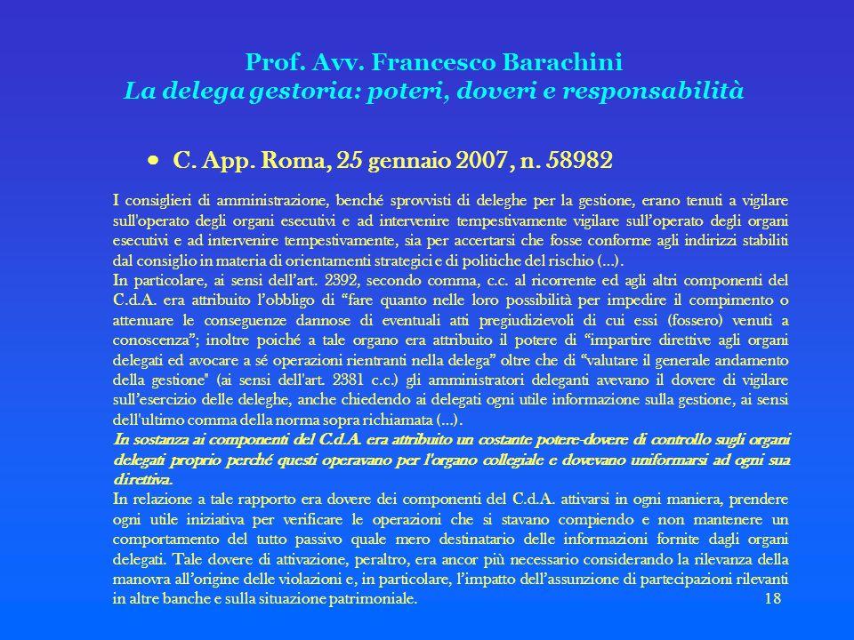 18 Prof. Avv. Francesco Barachini La delega gestoria: poteri, doveri e responsabilità C. App. Roma, 25 gennaio 2007, n. 58982 I consiglieri di amminis