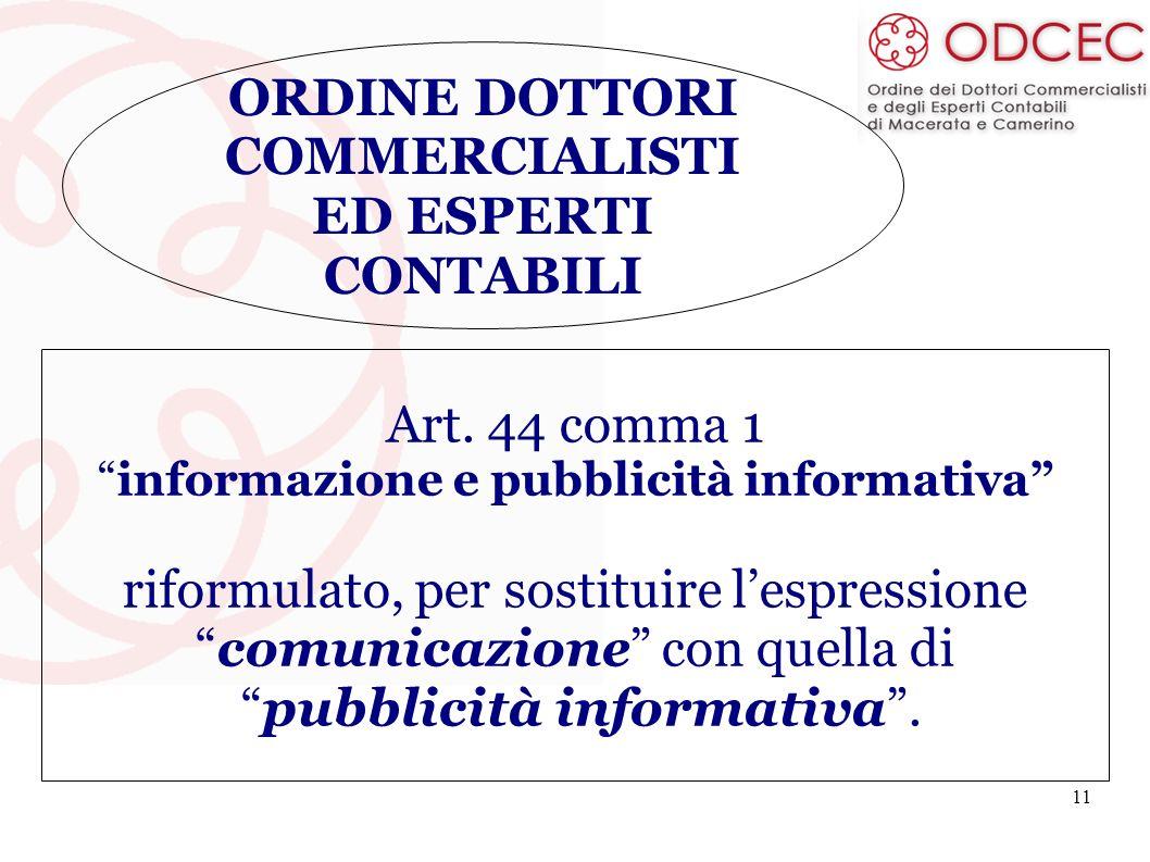 11 ORDINE DOTTORI COMMERCIALISTI ED ESPERTI CONTABILI Art. 44 comma 1 informazione e pubblicità informativa riformulato, per sostituire lespressione c