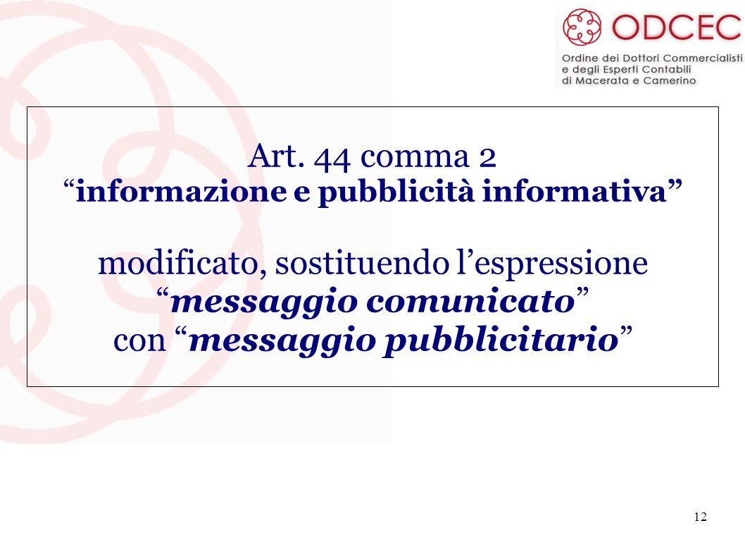 12 Art. 44 comma 2 informazione e pubblicità informativa modificato, sostituendo lespressione messaggio comunicato con messaggio pubblicitario
