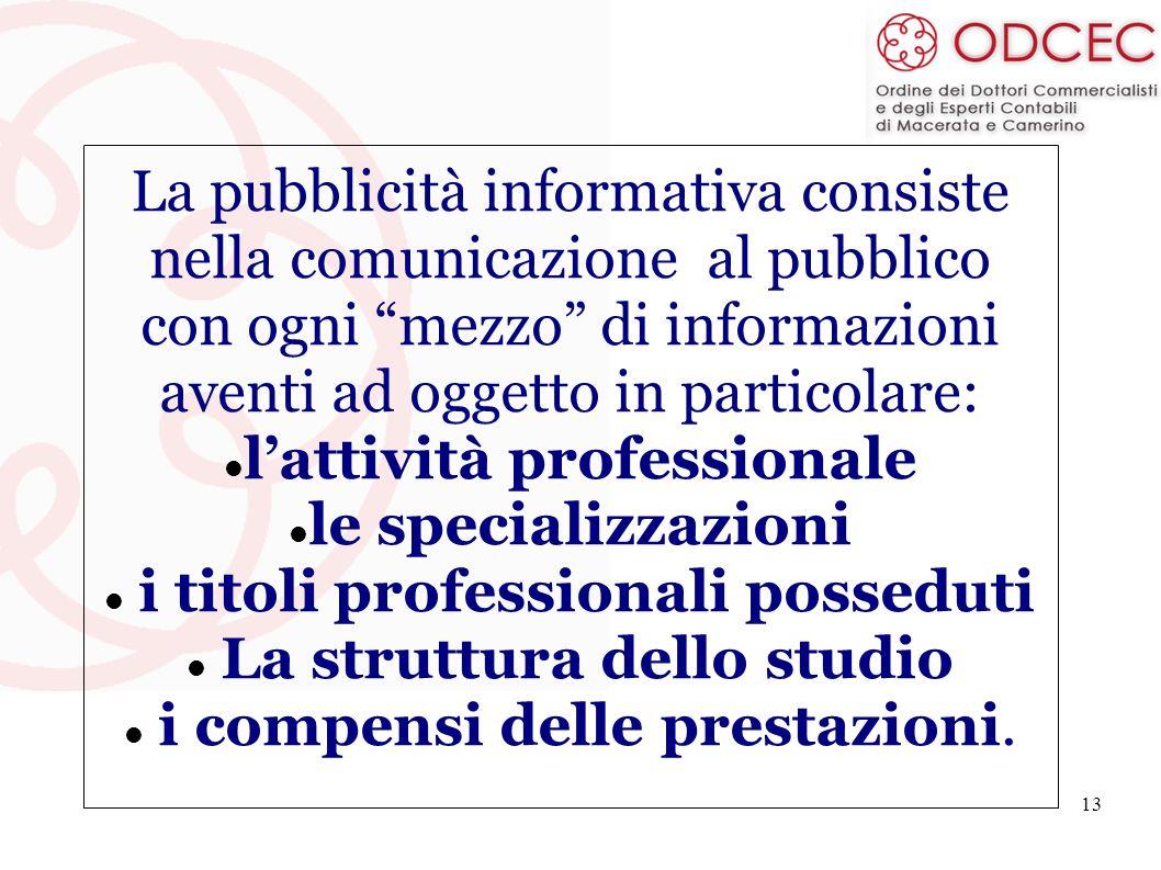 13 La pubblicità informativa consiste nella comunicazione al pubblico con ogni mezzo di informazioni aventi ad oggetto in particolare: lattività profe