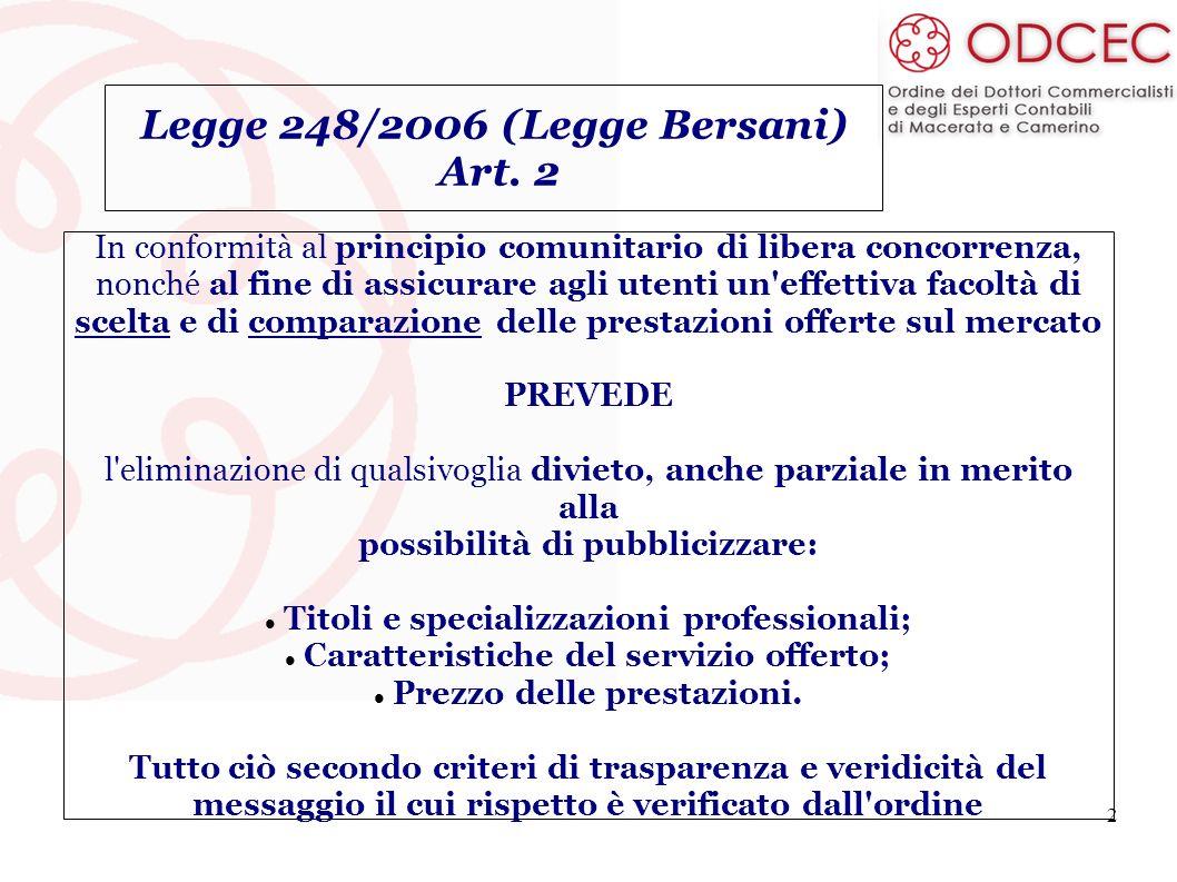 2 Legge 248/2006 (Legge Bersani) Art. 2 In conformità al principio comunitario di libera concorrenza, nonché al fine di assicurare agli utenti un'effe