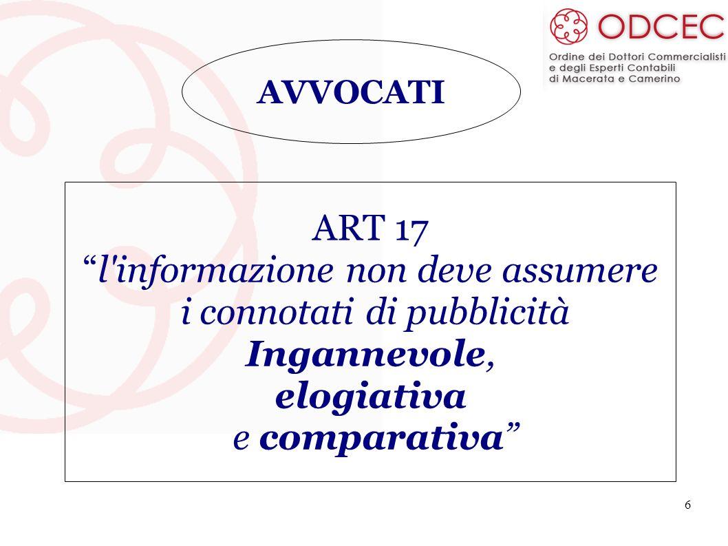6 AVVOCATI ART 17 l'informazione non deve assumere i connotati di pubblicità Ingannevole, elogiativa e comparativa