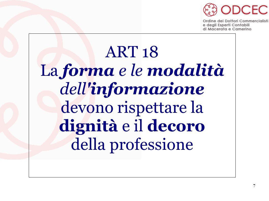 7 ART 18 La forma e le modalità dell'informazione devono rispettare la dignità e il decoro della professione