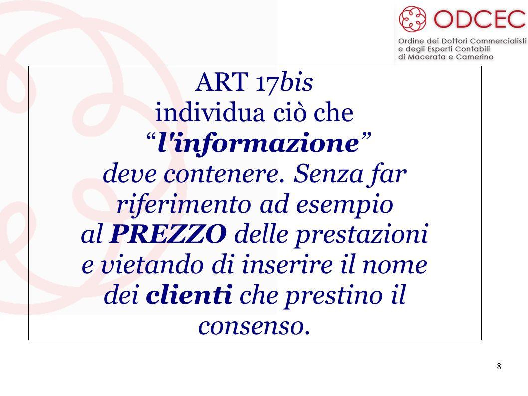 8 ART 17bis individua ciò che l'informazione deve contenere. Senza far riferimento ad esempio al PREZZO delle prestazioni e vietando di inserire il no