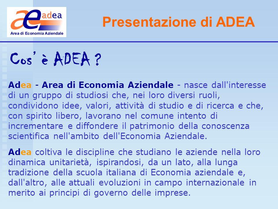 Presentazione di ADEA Cos è ADEA ? Adea - Area di Economia Aziendale - nasce dall'interesse di un gruppo di studiosi che, nei loro diversi ruoli, cond