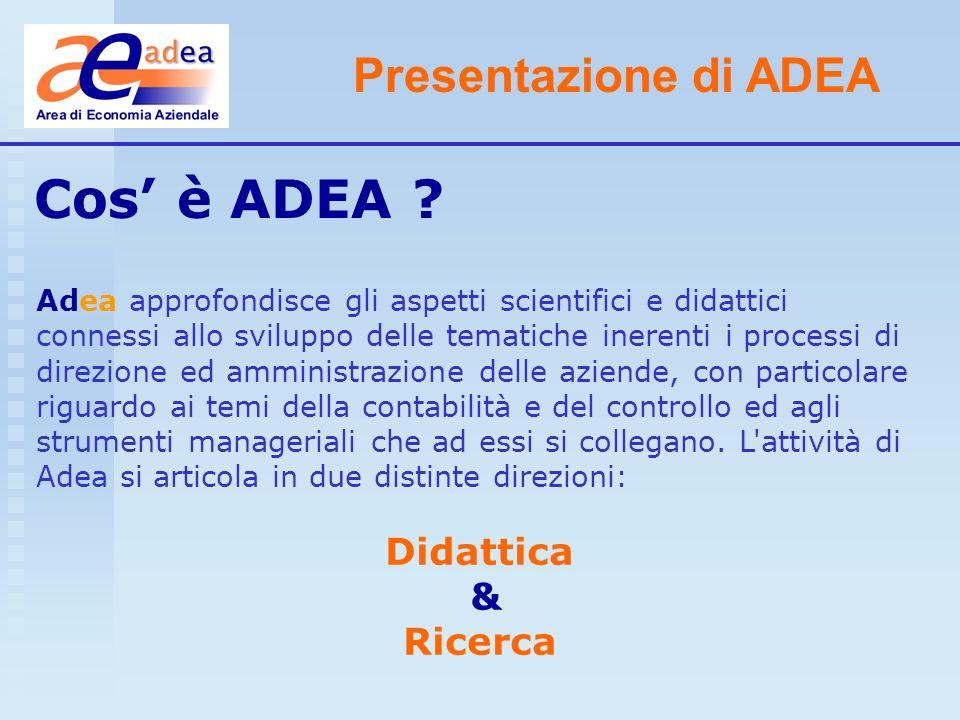 Presentazione di ADEA Adea approfondisce gli aspetti scientifici e didattici connessi allo sviluppo delle tematiche inerenti i processi di direzione e