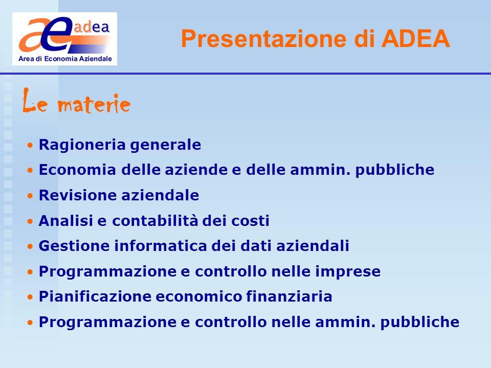 Presentazione di ADEA Le materie Ragioneria generale Economia delle aziende e delle ammin. pubbliche Revisione aziendale Analisi e contabilità dei cos