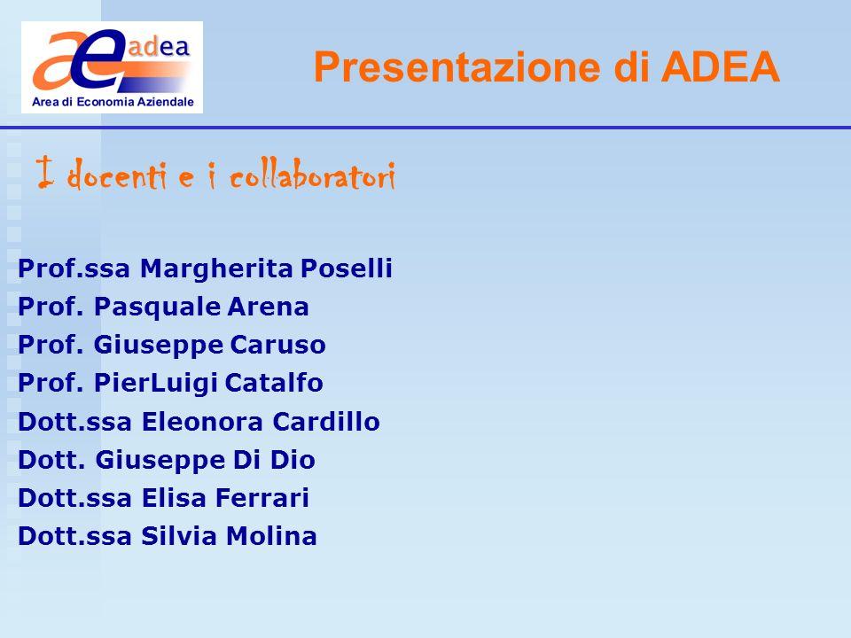 Presentazione di ADEA I docenti e i collaboratori Prof.ssa Margherita Poselli Prof. Pasquale Arena Prof. Giuseppe Caruso Prof. PierLuigi Catalfo Dott.