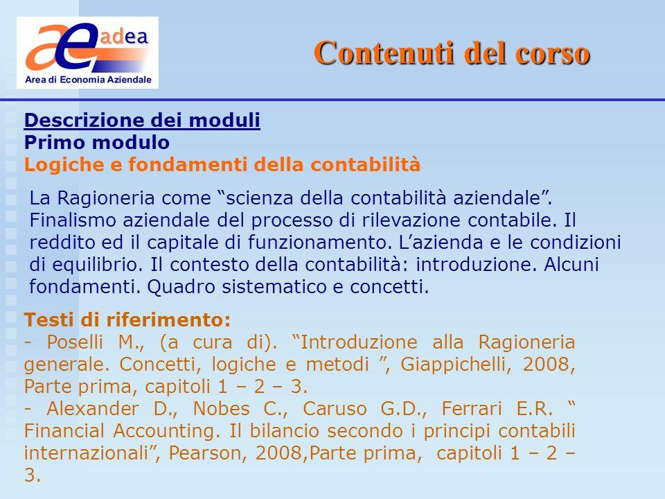 Contenuti del corso Descrizione dei moduli Secondo modulo Il metodo di rilevazione e le scritture contabili I sistemi contabili ed impostazione del metodo di rilevazione.