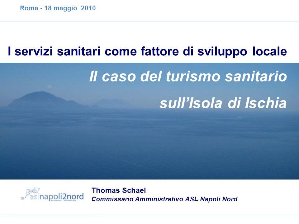 I servizi sanitari come fattore di sviluppo locale Thomas Schael Commissario Amministrativo ASL Napoli Nord Il caso del turismo sanitario sullIsola di
