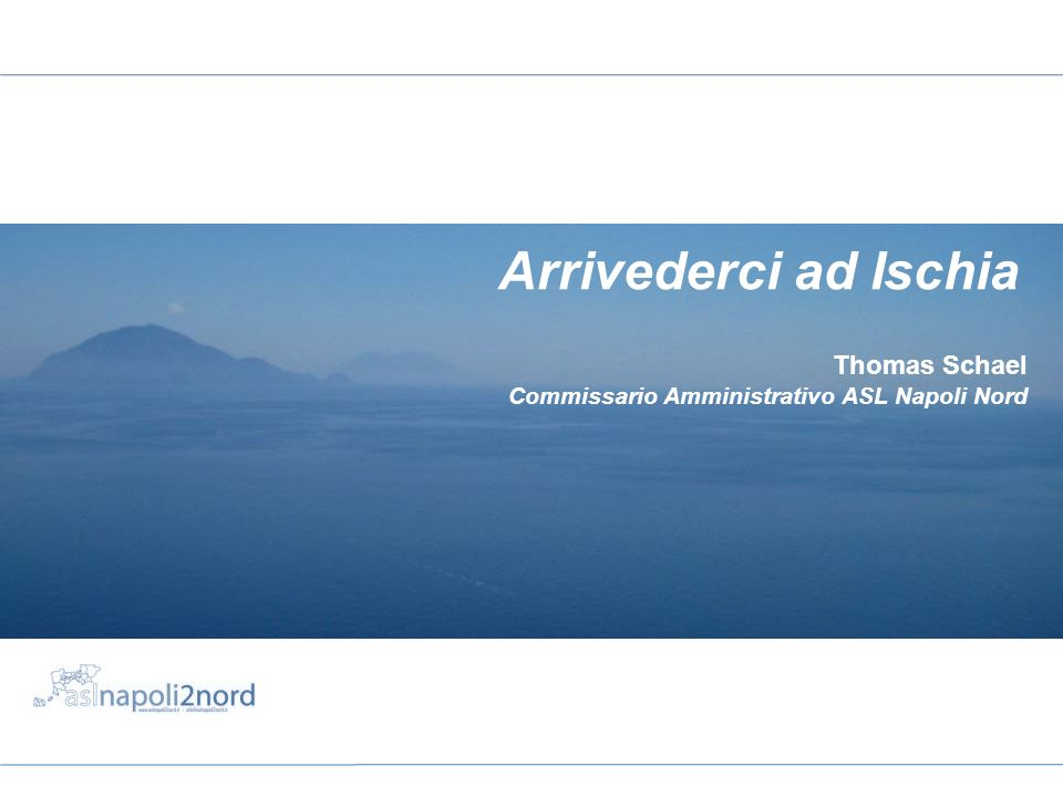 Thomas Schael Commissario Amministrativo ASL Napoli Nord Arrivederci ad Ischia