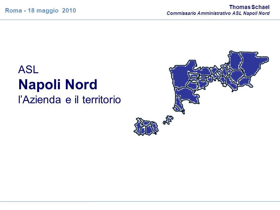 ASL Napoli Nord lAzienda e il territorio Thomas Schael Commissario Amministrativo ASL Napoli Nord