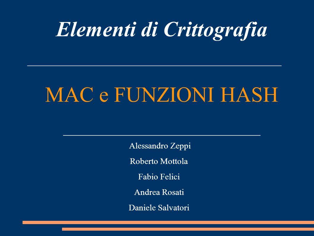 Elementi di Crittografia ________________________________________ MAC e FUNZIONI HASH _______________________________ Alessandro Zeppi Roberto Mottola