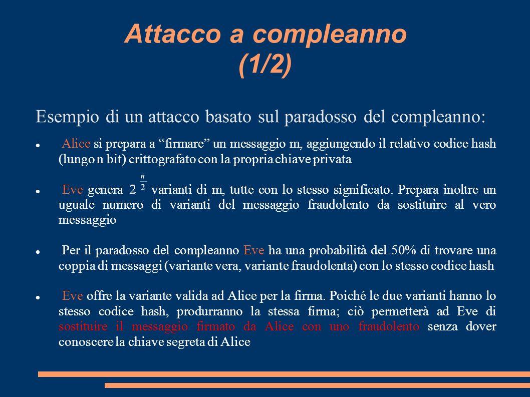 Attacco a compleanno (1/2) Esempio di un attacco basato sul paradosso del compleanno: Alice si prepara a firmare un messaggio m, aggiungendo il relati
