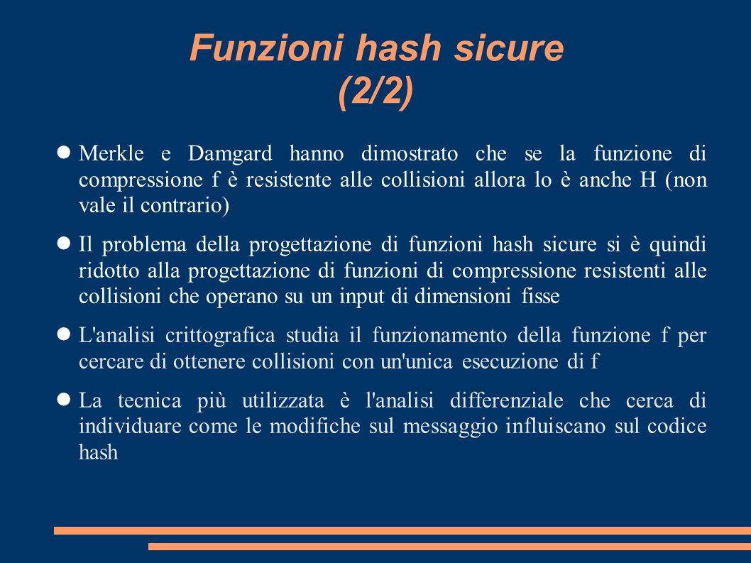 Funzioni hash sicure (2/2) Merkle e Damgard hanno dimostrato che se la funzione di compressione f è resistente alle collisioni allora lo è anche H (no