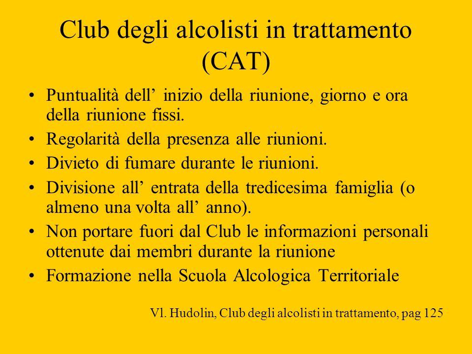 Club degli alcolisti in trattamento (CAT) Puntualità dell inizio della riunione, giorno e ora della riunione fissi. Regolarità della presenza alle riu