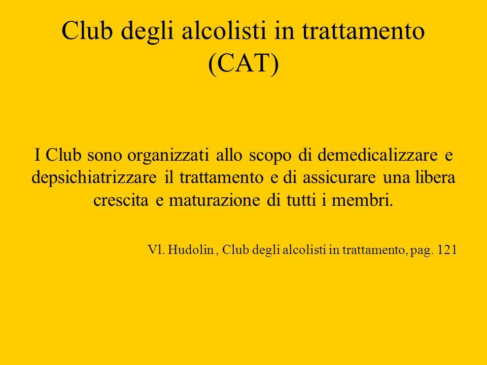 Club degli alcolisti in trattamento (CAT) I Club sono organizzati allo scopo di demedicalizzare e depsichiatrizzare il trattamento e di assicurare una