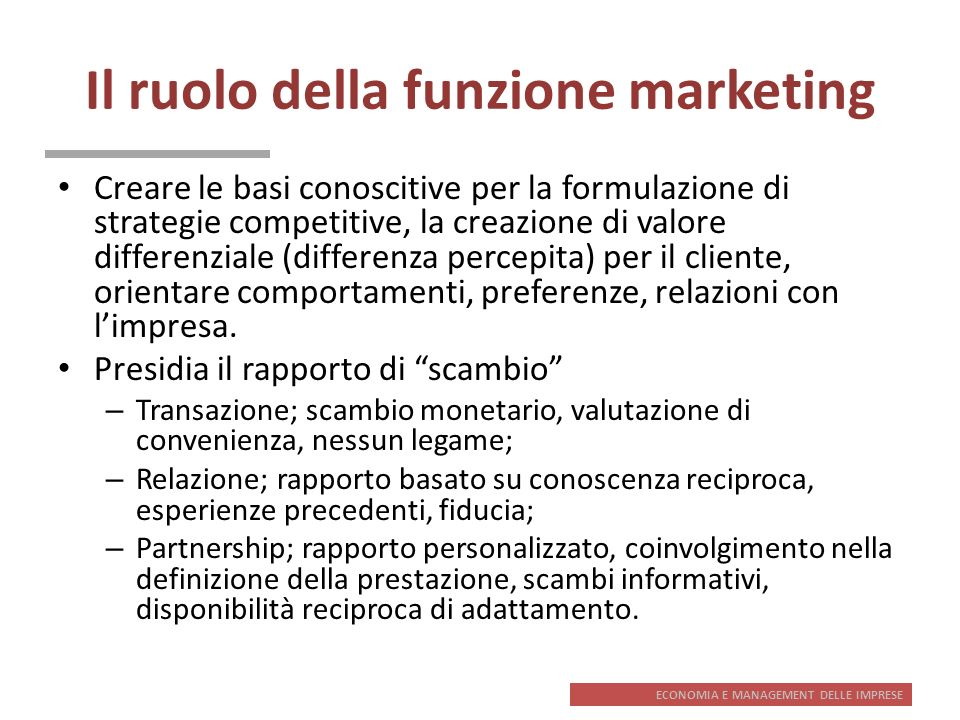 ECONOMIA E MANAGEMENT DELLE IMPRESE Il ruolo della funzione marketing Creare le basi conoscitive per la formulazione di strategie competitive, la crea