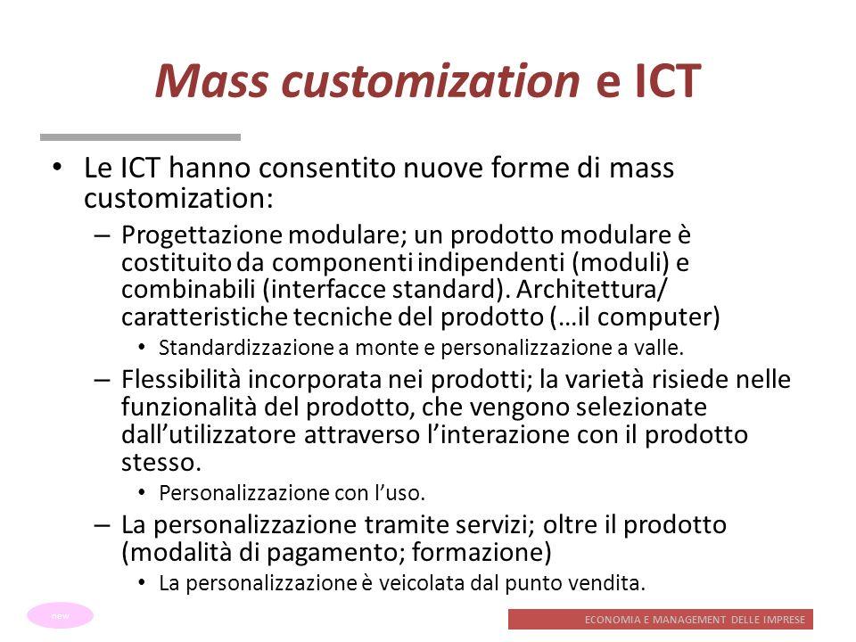ECONOMIA E MANAGEMENT DELLE IMPRESE Mass customization e ICT Le ICT hanno consentito nuove forme di mass customization: – Progettazione modulare; un p