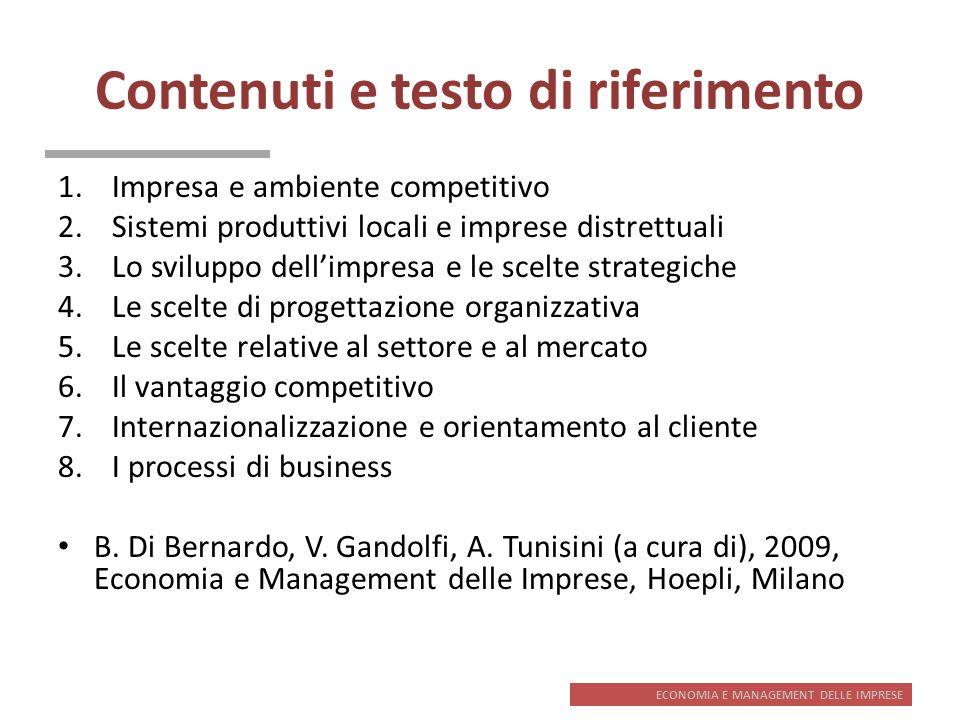 ECONOMIA E MANAGEMENT DELLE IMPRESE Contenuti e testo di riferimento 1.Impresa e ambiente competitivo 2.Sistemi produttivi locali e imprese distrettua