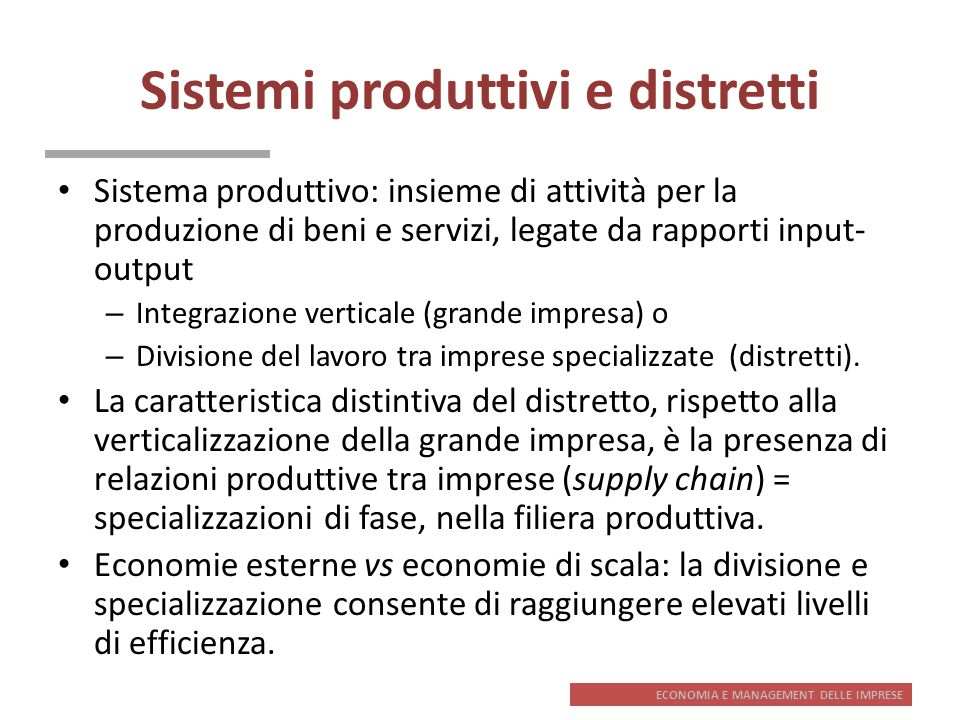 ECONOMIA E MANAGEMENT DELLE IMPRESE Sistemi produttivi e distretti Sistema produttivo: insieme di attività per la produzione di beni e servizi, legate
