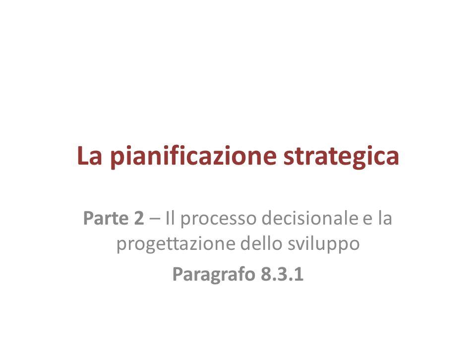 La pianificazione strategica Parte 2 – Il processo decisionale e la progettazione dello sviluppo Paragrafo 8.3.1