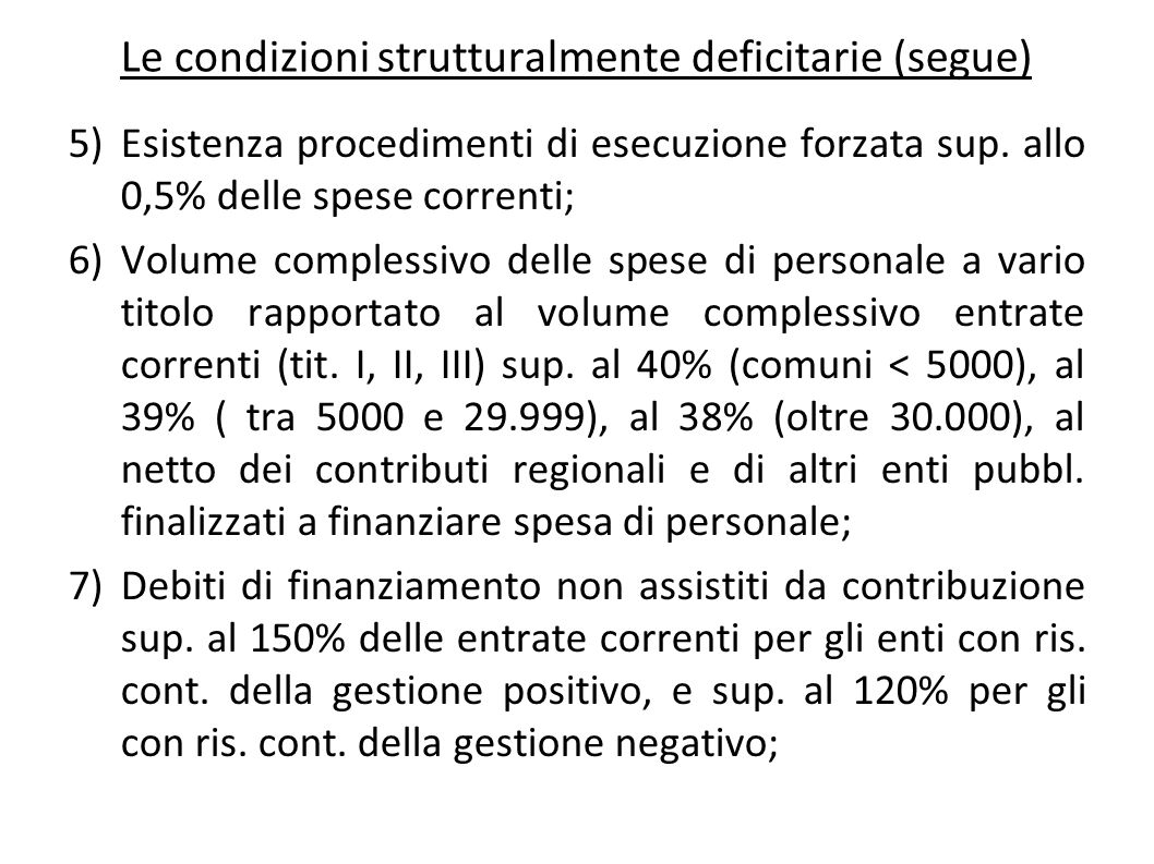 5)Esistenza procedimenti di esecuzione forzata sup. allo 0,5% delle spese correnti; 6)Volume complessivo delle spese di personale a vario titolo rappo