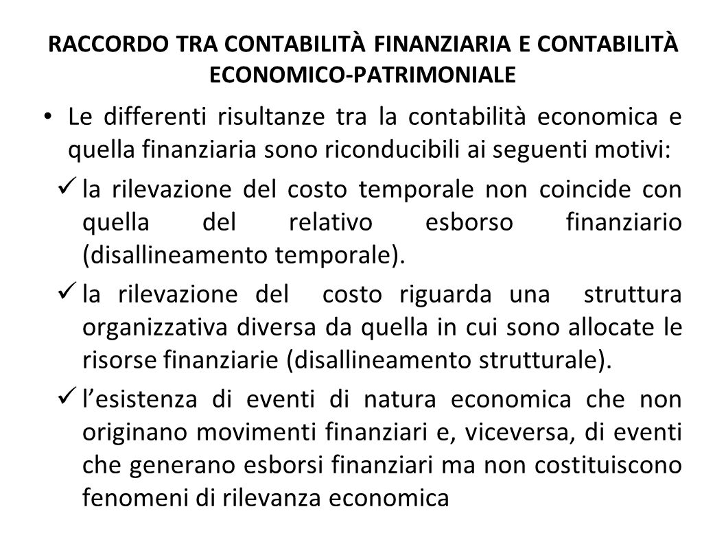 RACCORDO TRA CONTABILITÀ FINANZIARIA E CONTABILITÀ ECONOMICO-PATRIMONIALE Le differenti risultanze tra la contabilità economica e quella finanziaria s