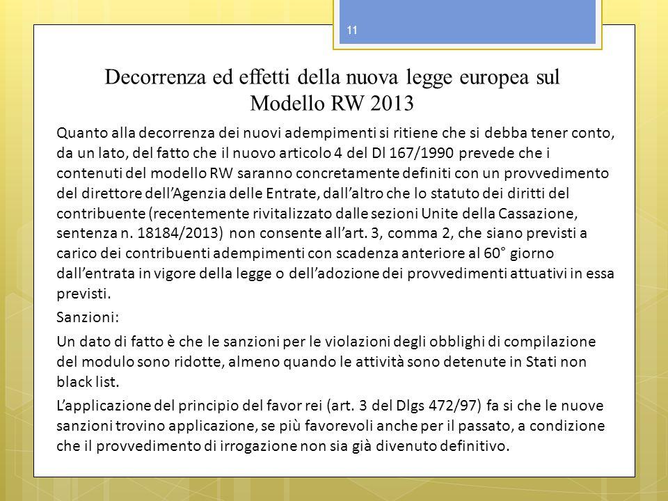 Decorrenza ed effetti della nuova legge europea sul Modello RW 2013 Quanto alla decorrenza dei nuovi adempimenti si ritiene che si debba tener conto,