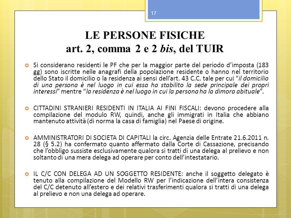 LE PERSONE FISICHE art. 2, comma 2 e 2 bis, del TUIR Si considerano residenti le PF che per la maggior parte del periodo dimposta (183 gg) sono iscrit